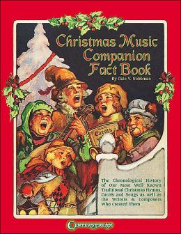 Christmas Music Companion Fact Book: The Chronological History of Christmas Hymns, Carols and Songs