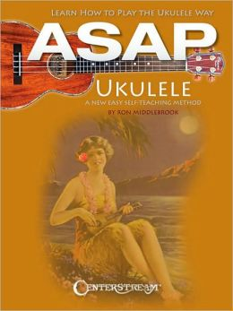 ASAP Ukulele: Learn How to Play the Ukulele Way