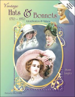 Collectors ID and Value Guide to Vintage Hats and Bonnets: 1770-1970