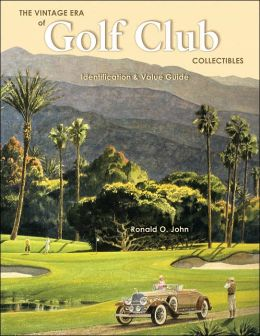 The Vintage Era of Golf Club Collectibles: Identification and Value Guide