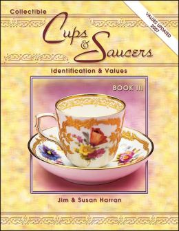 Collectible Cups and Saucers: Indentification and Values Book III