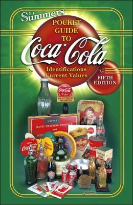 B. J. Summers' Pocket Guide to Coca-Cola: Identifications and Current Values