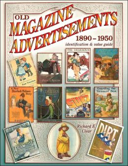 Old Magazine Advertisements 1890 - 1950: Identification & Value Guide