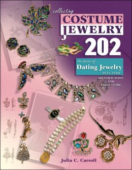Collecting Costume Jewelry 202: The Basics of Dating Jewelry 1935-1980: Identification and Value Guide