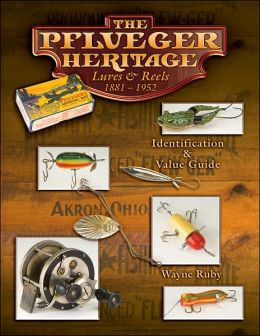 The Pflueger Heritage: Lures & Reels 1881-1952 Identification and Value Guide