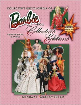 Collector's Encyclopedia of Barbie Doll Collector's Editions Identification & Values, 2008 Edition