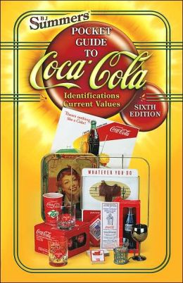 B. J. Summers' Pocket Guide to Coca-Cola, 6th Edition