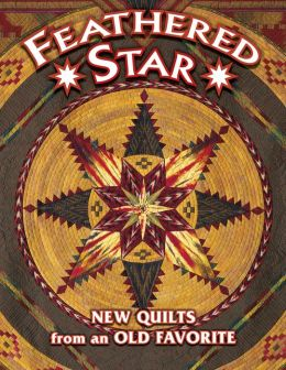 Feathered Star; New Quilts From An Old Favorite