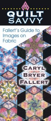 Quilt Savvy: Fallert's Guide to Images on Fabric (Quilt Savvy Series)