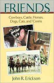 Friends: Cowboys, Cattle, Horses, Dogs, Cats, and 'Coons