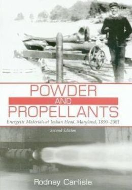 Powder and Propellants: Energetic Materials at Indian Head, Maryland, 1890-2001