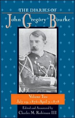 The Diaries of John Gregory Bourke, Volume 2: July 29, 1876, to April 7, 1878