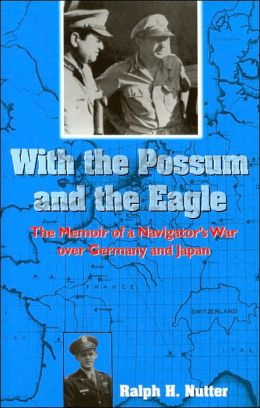 With the Possum and the Eagle: The Memoir of a Navigator's War over Germany and Japan (North Texas Military Biography and Memoir Series, No. 2)