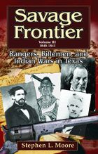 Savage Frontier, Volume III: Rangers, Riflemen, and Indian Wars in Texas, 1840-1841