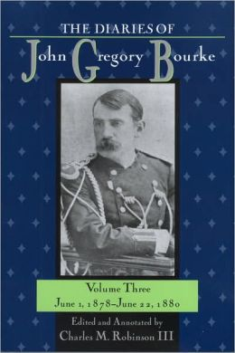 The Diaries of John Gregory Bourke, Volume 3: June 1, 1878, to June 22, 1880
