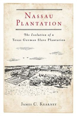 Nassau Plantation: The Evolution of a Texas German Slave Plantation