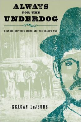 Always for the Underdog: Leather Britches Smith and the Grabow War
