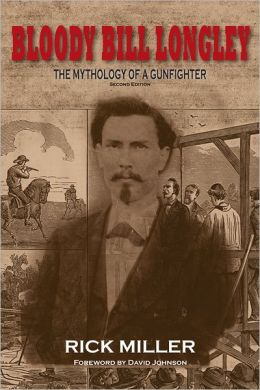 Bloody Bill Longley: The Mythology of a Gunfighter