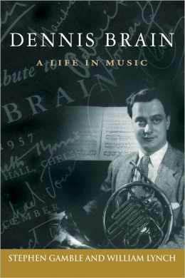 Dennis Brain: A Life in Music