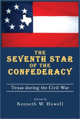 The Seventh Star of the Confederacy: Texas during the Civil War