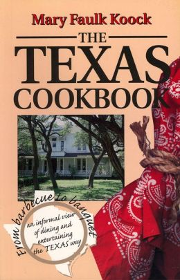 The Texas Cookbook: From Barbecue to Banquet, an Informal View of Dining and Entertaining the Texas Way