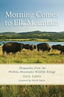 Morning Comes to Elk Mountain: Dispatches from the Wichita Mountains Wildlife Refuge