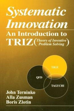Systematic Innovation: An Introduction to the Theory of Inventive Problem Solving (TR12)