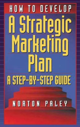 How to Develop a Strategic Marketing Plan a Step by Step Guide