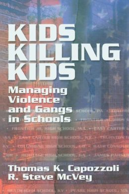 Kids Killing Kids Managing Violence and Gangs in Schools