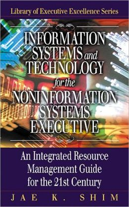 Information Systems And Technology For The Non-Information Systems Executive