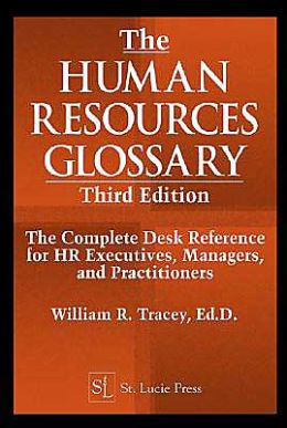 The Human Resources Glossary: The Complete Desk Reference for HR Executives, Managers, and Practitioners