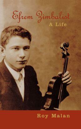 Efrem Zimbalist: A Life