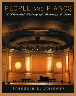 People and Pianos: A Pictorial History of Steinway and Sons