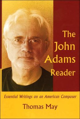 The John Adams Reader: Essential Writings on an American Composer