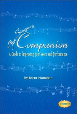 The Singer's Companion: A Guide to Improving Your Voice and Performance with CD