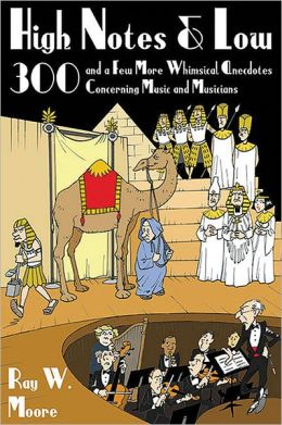 High Notes and Low: Three Hundred and a Few More Whimsical Anecdotes Concerning Music and Musicians
