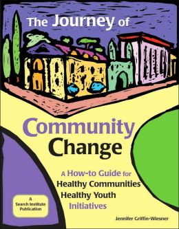 The Journey of Community Change: A How-To Guide for Healthy Communities -- Healthy Youth Initiatives