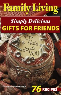 Family Living: Simply Delicious Gifts for Friends (Leisure Arts #75283)
