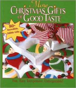 More Christmas Gifts of Good Taste: 80+ Incredible Edible Gifts