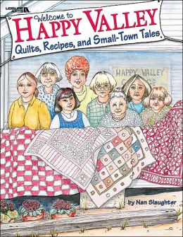Welcome to Happy Valley: Quilts, Recipes, and Small-Town Tales