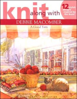 Knit Along with Debbie Macomber: A Good Yarn