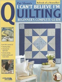 Pat Sloan's I Can't Believe I'm Quilting (Leisure Arts #3649)