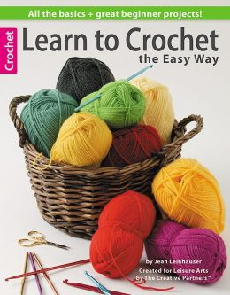 Learn To Crochet the Easy Way (Leisure Arts #4334)