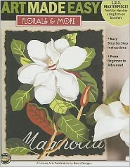 Art Made Easy: Florals and More (Leisure Arts #22580)