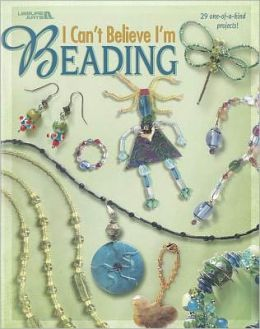 I Can't Believe I'm Beading (Leisure Arts #3538)