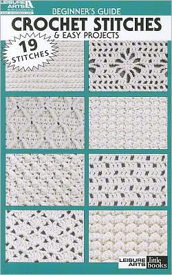 Beginner's Guide Crochet Stitches & Easy Projects (Leisure Arts #75009)