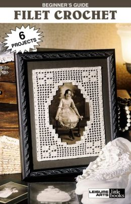 Beginner's Guide - Filet Crochet (Leisure Arts #75032)