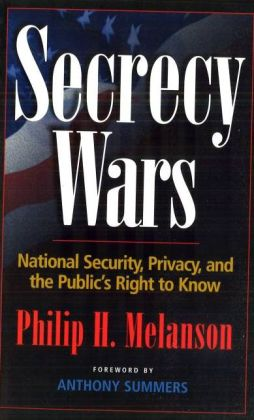 Secrecy Wars: National Security, Privacy, and the Publics Right to Know
