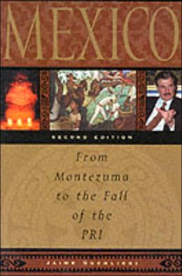 Mexico: From Montezuma to the Fall of the PRI, 2d Edition