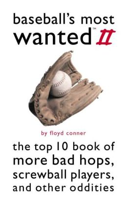 Baseball's Most Wanted? II: The Top 10 Book of More Bad Hops, Screwball Players, and other Oddities
